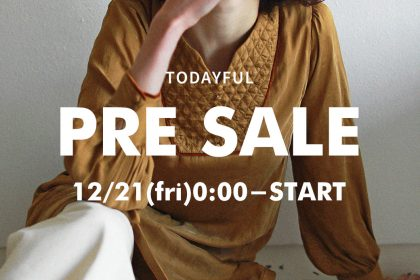 TODAYFUL PRE SALE スタート!!